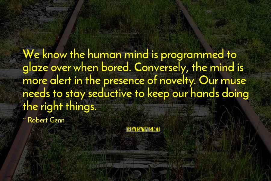 Glaze Sayings By Robert Genn: We know the human mind is programmed to glaze over when bored. Conversely, the mind