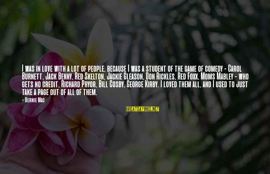Gleason Sayings By Bernie Mac: I was in love with a lot of people, because I was a student of