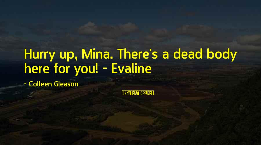 Gleason Sayings By Colleen Gleason: Hurry up, Mina. There's a dead body here for you! - Evaline