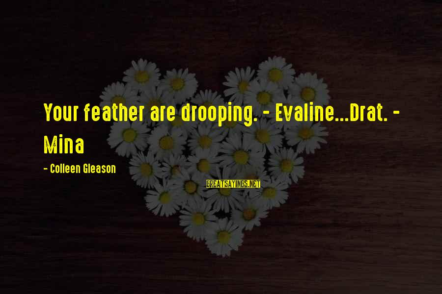 Gleason Sayings By Colleen Gleason: Your feather are drooping. - Evaline...Drat. - Mina