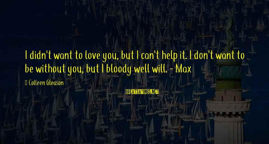 Gleason Sayings By Colleen Gleason: I didn't want to love you, but I can't help it. I don't want to