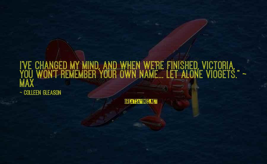 Gleason Sayings By Colleen Gleason: I've changed my mind, and when we're finished, Victoria, you won't remember your own name...