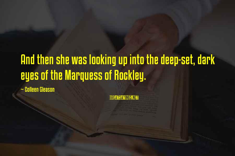 Gleason Sayings By Colleen Gleason: And then she was looking up into the deep-set, dark eyes of the Marquess of