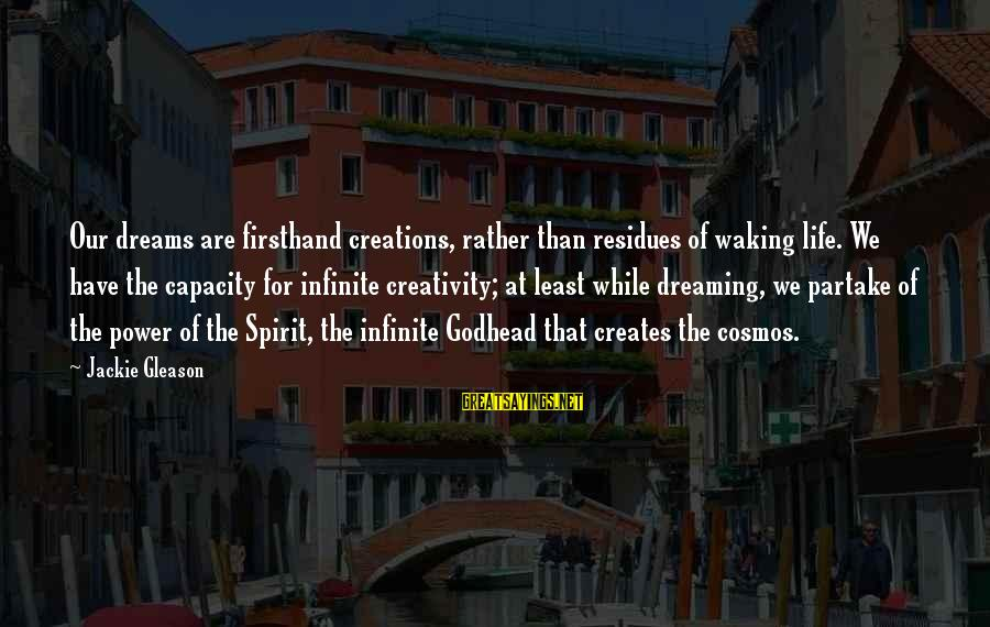 Gleason Sayings By Jackie Gleason: Our dreams are firsthand creations, rather than residues of waking life. We have the capacity