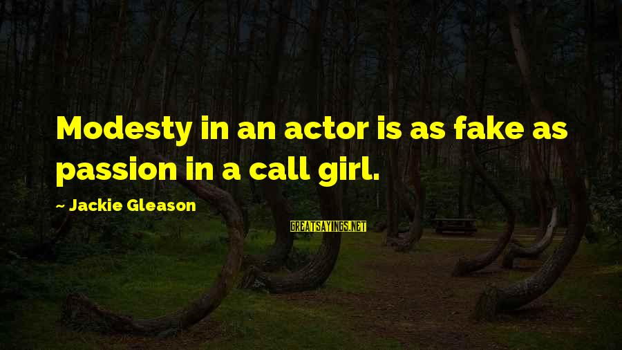 Gleason Sayings By Jackie Gleason: Modesty in an actor is as fake as passion in a call girl.