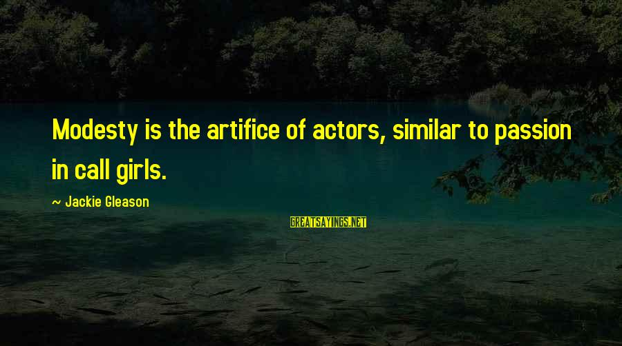 Gleason Sayings By Jackie Gleason: Modesty is the artifice of actors, similar to passion in call girls.