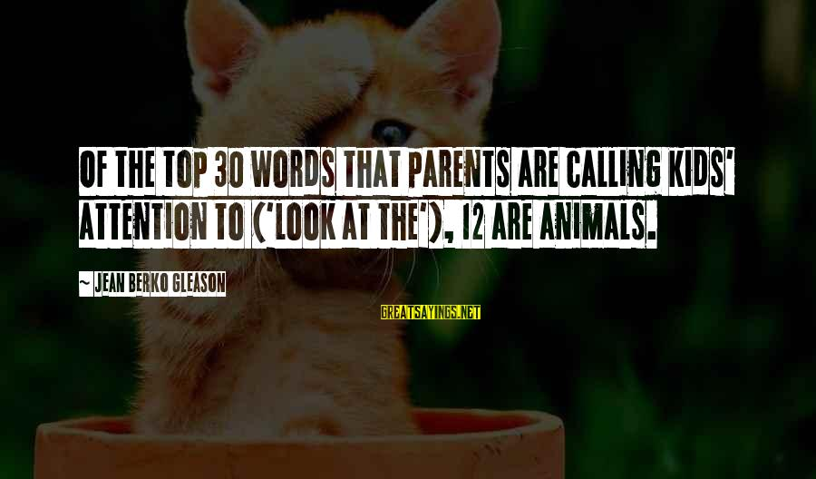 Gleason Sayings By Jean Berko Gleason: Of the top 30 words that parents are calling kids' attention to ('look at the'),