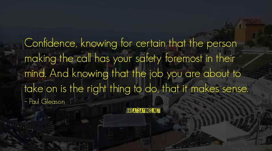 Gleason Sayings By Paul Gleason: Confidence, knowing for certain that the person making the call has your safety foremost in