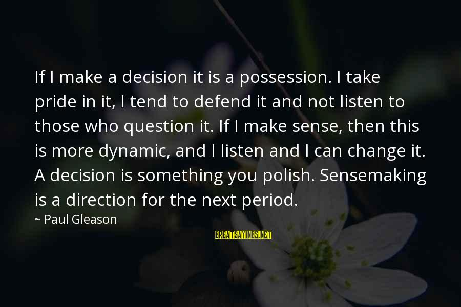 Gleason Sayings By Paul Gleason: If I make a decision it is a possession. I take pride in it, I