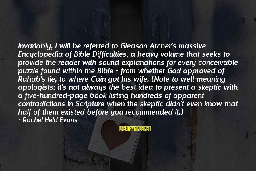 Gleason Sayings By Rachel Held Evans: Invariably, I will be referred to Gleason Archer's massive Encyclopedia of Bible Difficulties, a heavy