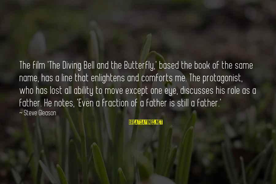 Gleason Sayings By Steve Gleason: The film 'The Diving Bell and the Butterfly,' based the book of the same name,