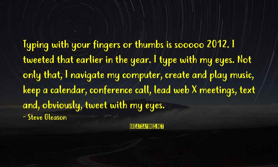 Gleason Sayings By Steve Gleason: Typing with your fingers or thumbs is sooooo 2012. I tweeted that earlier in the