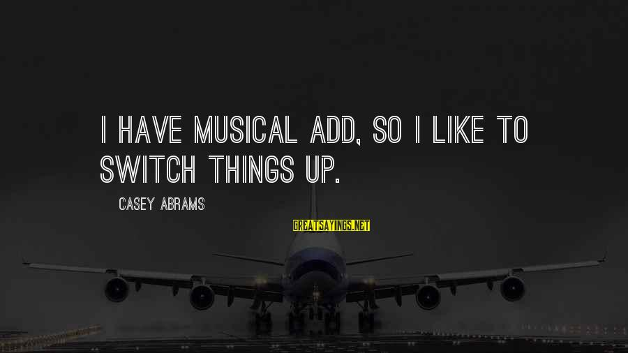 Glee Laryngitis Sayings By Casey Abrams: I have musical ADD, so I like to switch things up.