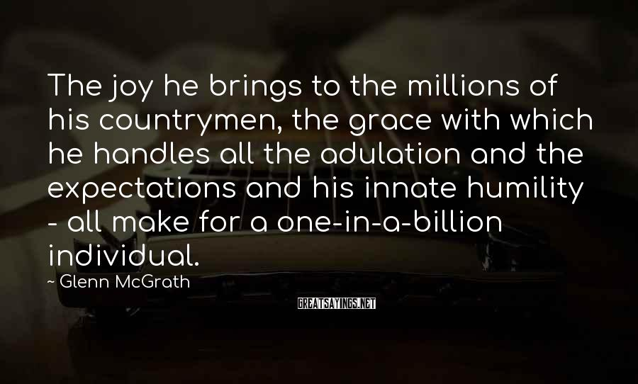 Glenn McGrath Sayings: The joy he brings to the millions of his countrymen, the grace with which he