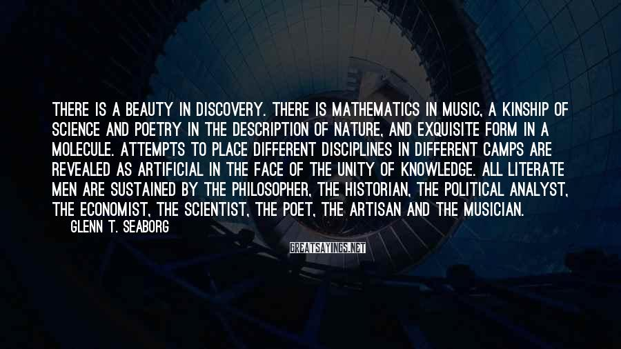 Glenn T. Seaborg Sayings: There is a beauty in discovery. There is mathematics in music, a kinship of science