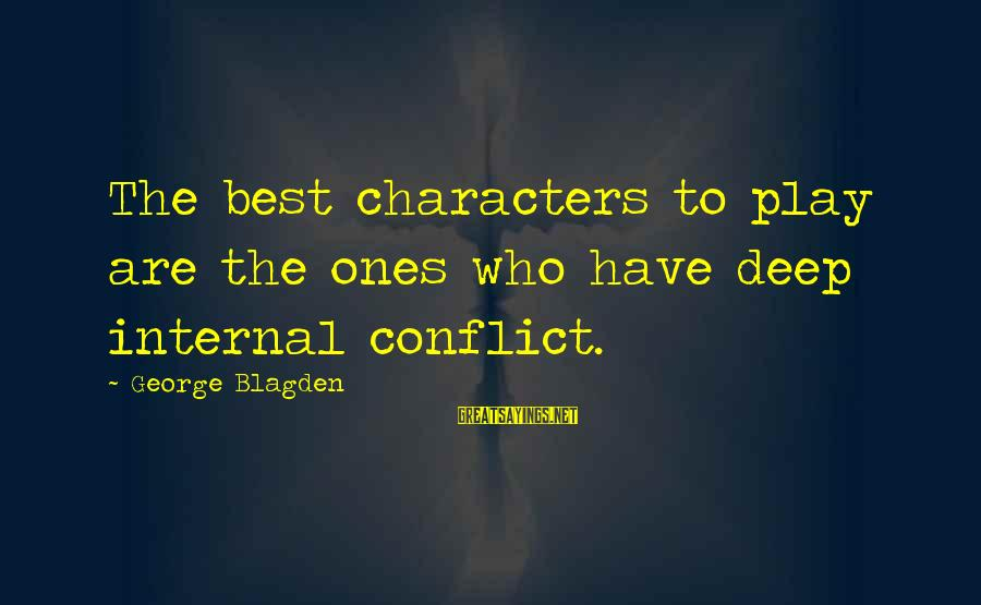 Glitter Wall Sayings By George Blagden: The best characters to play are the ones who have deep internal conflict.