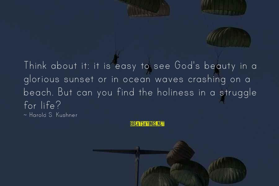 Glorious Sunset Sayings By Harold S. Kushner: Think about it: it is easy to see God's beauty in a glorious sunset or