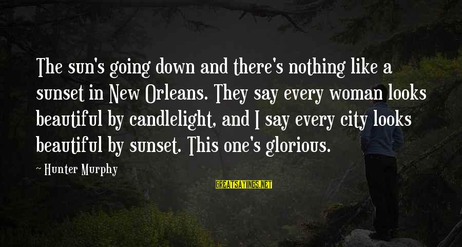 Glorious Sunset Sayings By Hunter Murphy: The sun's going down and there's nothing like a sunset in New Orleans. They say