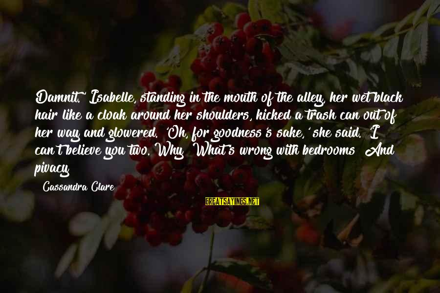 Glowered Sayings By Cassandra Clare: Damnit.' Isabelle, standing in the mouth of the alley, her wet black hair like a