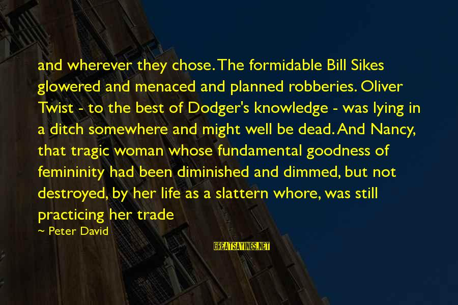 Glowered Sayings By Peter David: and wherever they chose. The formidable Bill Sikes glowered and menaced and planned robberies. Oliver