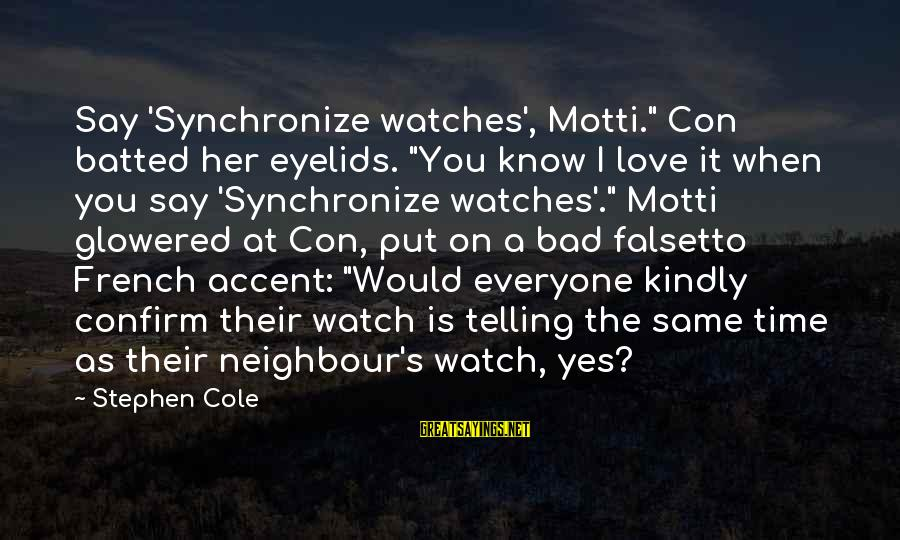 "Glowered Sayings By Stephen Cole: Say 'Synchronize watches', Motti."" Con batted her eyelids. ""You know I love it when you"