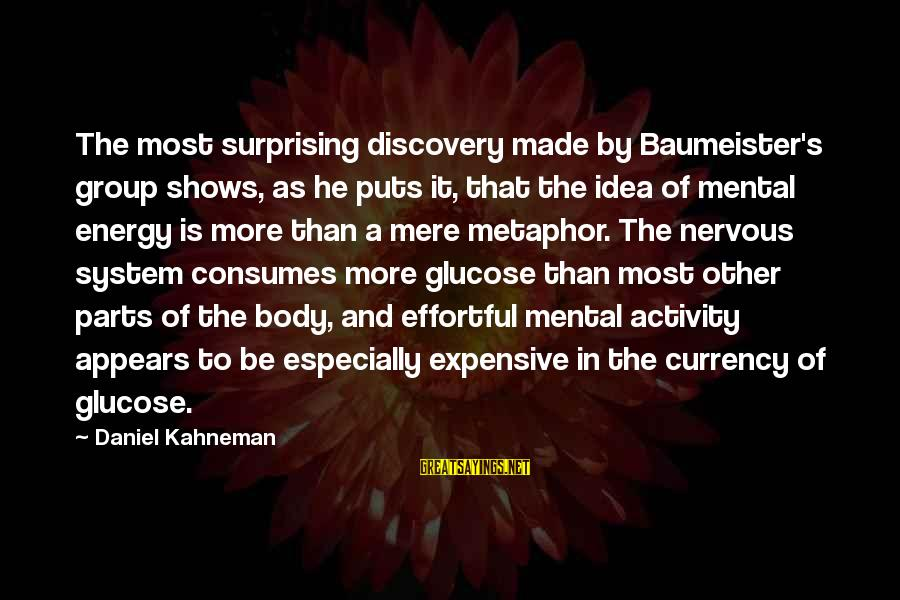 Glucose Sayings By Daniel Kahneman: The most surprising discovery made by Baumeister's group shows, as he puts it, that the