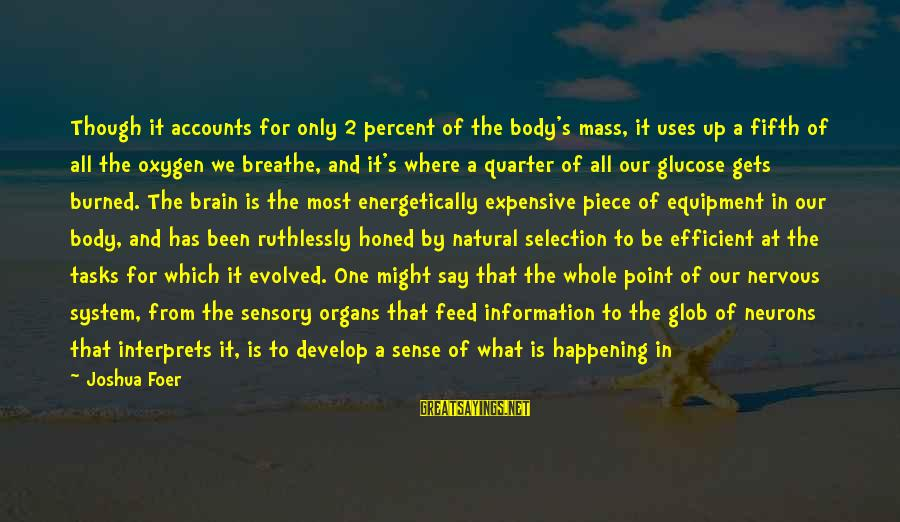 Glucose Sayings By Joshua Foer: Though it accounts for only 2 percent of the body's mass, it uses up a