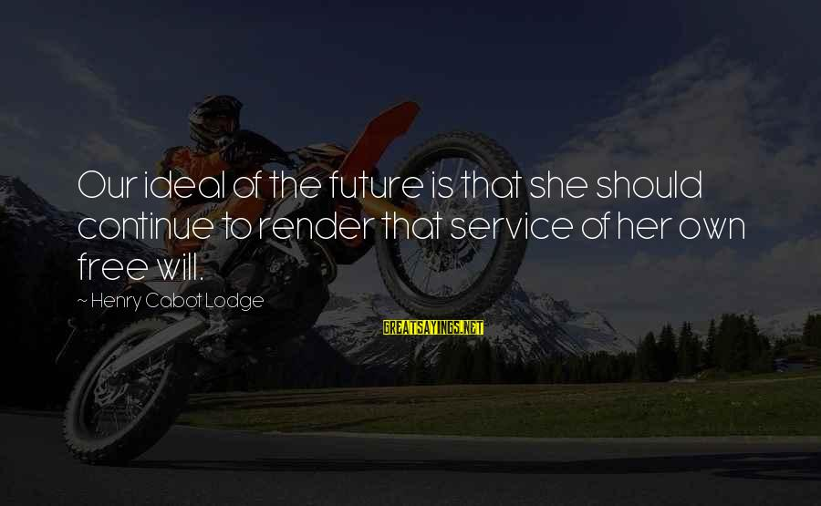 Gmc Sayings By Henry Cabot Lodge: Our ideal of the future is that she should continue to render that service of