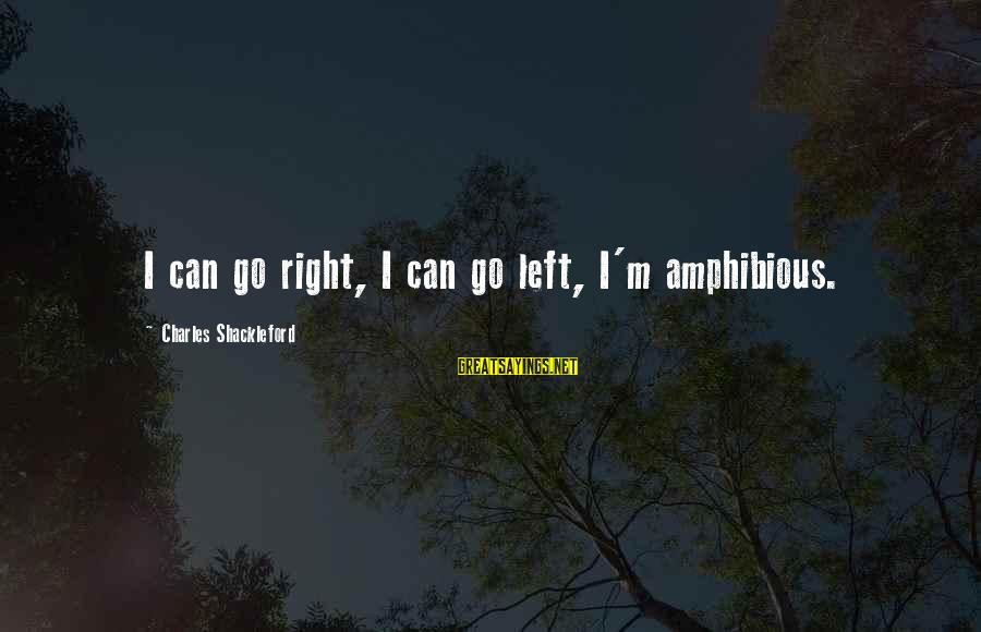 Go All Out Sports Sayings By Charles Shackleford: I can go right, I can go left, I'm amphibious.