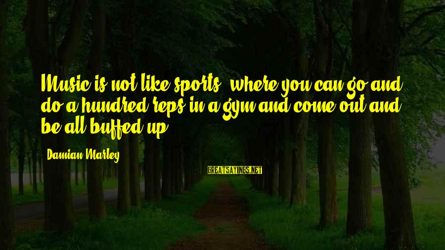 Go All Out Sports Sayings By Damian Marley: Music is not like sports, where you can go and do a hundred reps in