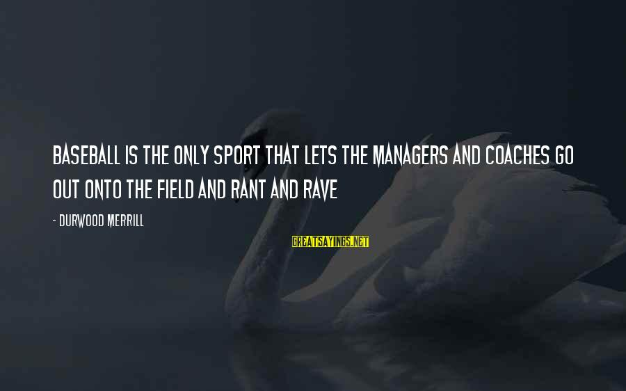 Go All Out Sports Sayings By Durwood Merrill: Baseball is the only sport that lets the managers and coaches go out onto the
