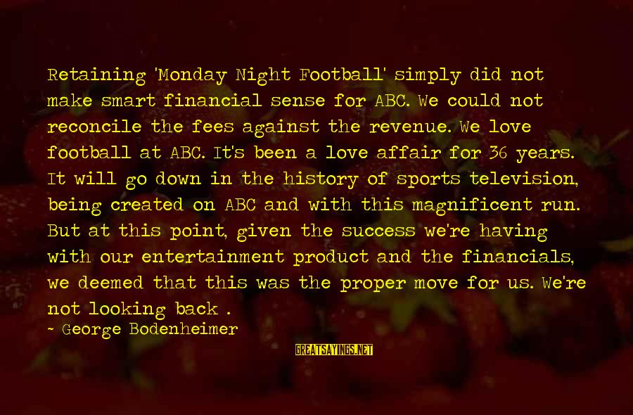 Go All Out Sports Sayings By George Bodenheimer: Retaining 'Monday Night Football' simply did not make smart financial sense for ABC. We could
