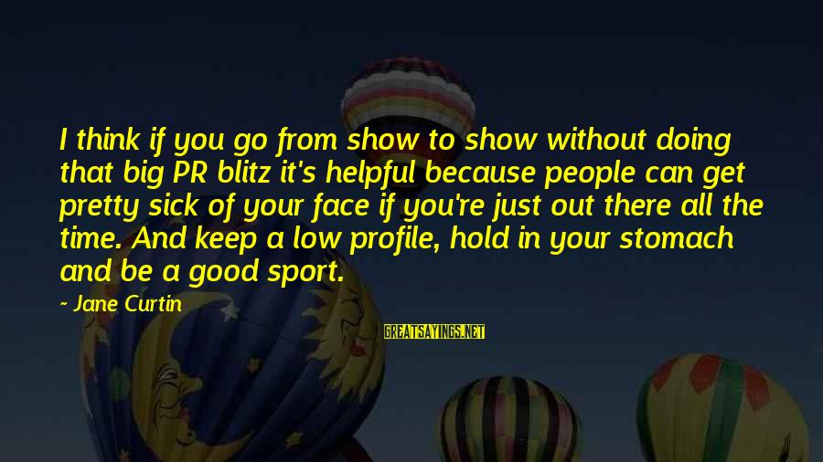 Go All Out Sports Sayings By Jane Curtin: I think if you go from show to show without doing that big PR blitz