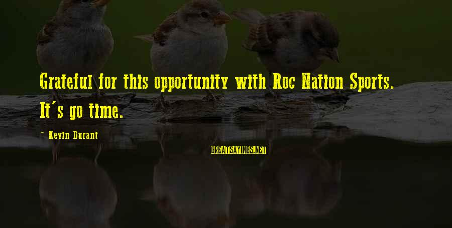 Go All Out Sports Sayings By Kevin Durant: Grateful for this opportunity with Roc Nation Sports. It's go time.