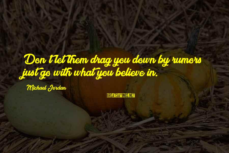 Go All Out Sports Sayings By Michael Jordan: Don't let them drag you down by rumors just go with what you believe in.