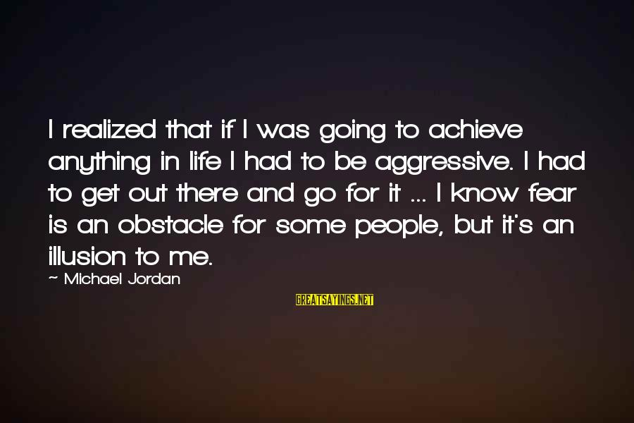 Go All Out Sports Sayings By Michael Jordan: I realized that if I was going to achieve anything in life I had to