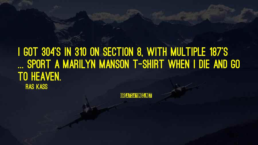 Go All Out Sports Sayings By Ras Kass: I got 304's in 310 on Section 8, with multiple 187's ... Sport a Marilyn