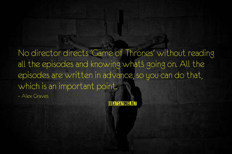 Goal Quotations Sayings By Alex Graves: No director directs 'Game of Thrones' without reading all the episodes and knowing what's going
