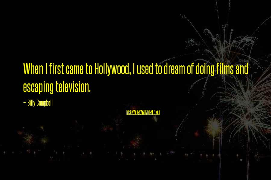 Goal Quotations Sayings By Billy Campbell: When I first came to Hollywood, I used to dream of doing films and escaping