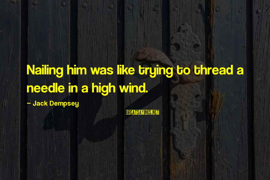 Goal Quotations Sayings By Jack Dempsey: Nailing him was like trying to thread a needle in a high wind.