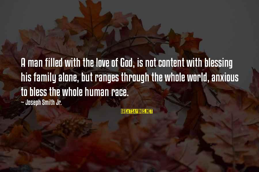 Goal Quotations Sayings By Joseph Smith Jr.: A man filled with the love of God, is not content with blessing his family