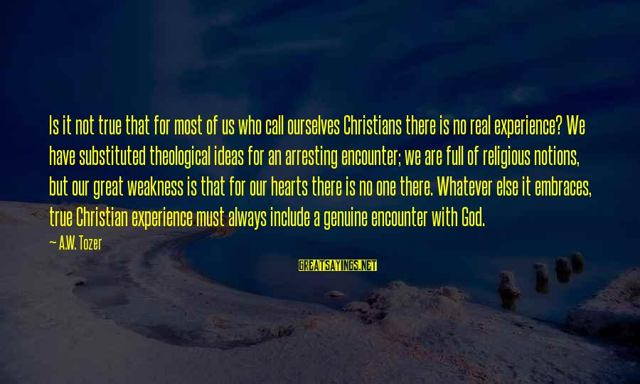 God Always There For Us Sayings By A.W. Tozer: Is it not true that for most of us who call ourselves Christians there is
