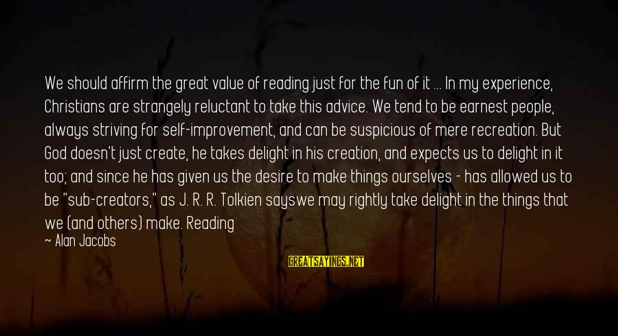 God Always There For Us Sayings By Alan Jacobs: We should affirm the great value of reading just for the fun of it ...