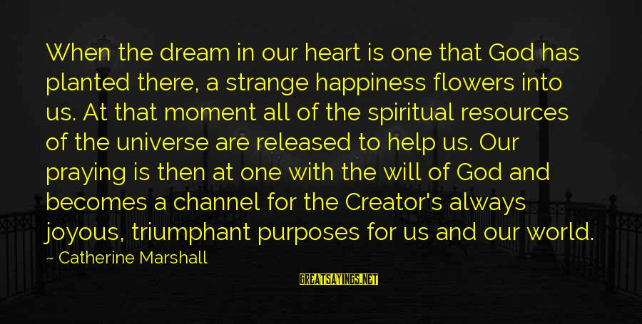 God Always There For Us Sayings By Catherine Marshall: When the dream in our heart is one that God has planted there, a strange