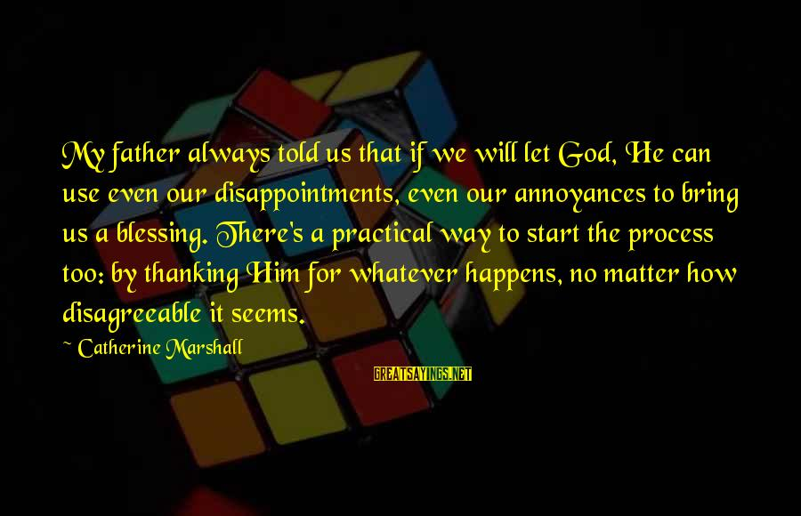 God Always There For Us Sayings By Catherine Marshall: My father always told us that if we will let God, He can use even