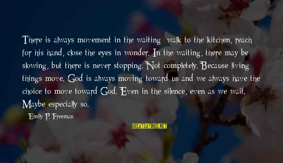God Always There For Us Sayings By Emily P. Freeman: There is always movement in the waiting: walk to the kitchen, reach for his hand,