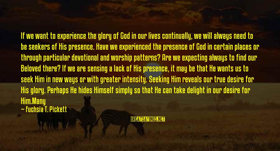 God Always There For Us Sayings By Fuchsia T. Pickett: If we want to experience the glory of God in our lives continually, we will