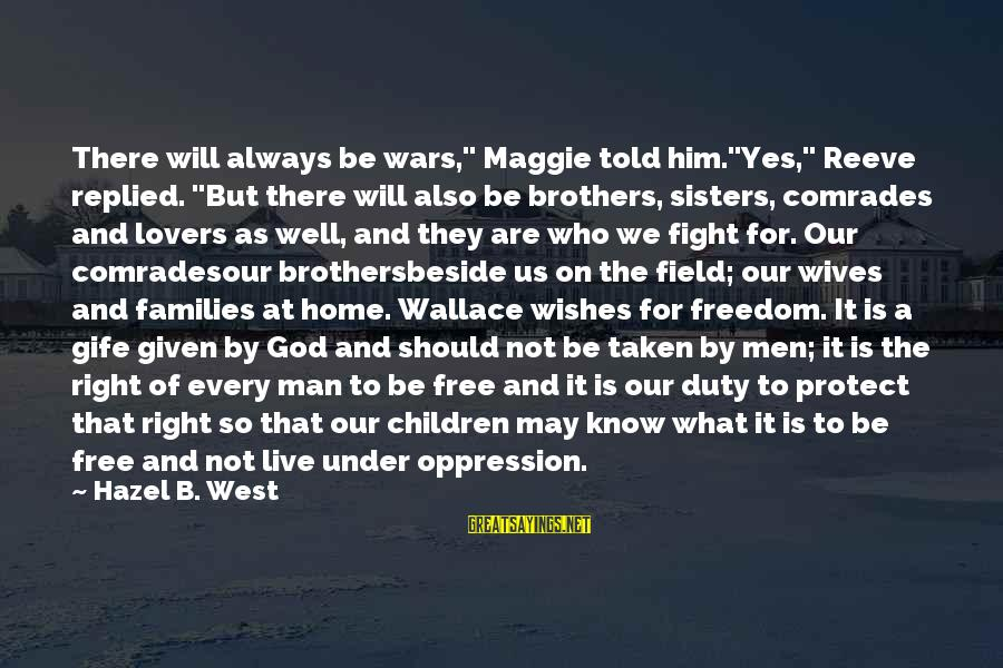 """God Always There For Us Sayings By Hazel B. West: There will always be wars,"""" Maggie told him.""""Yes,"""" Reeve replied. """"But there will also be"""