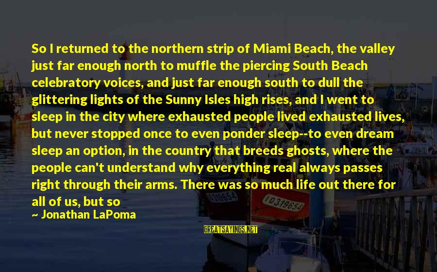 God Always There For Us Sayings By Jonathan LaPoma: So I returned to the northern strip of Miami Beach, the valley just far enough