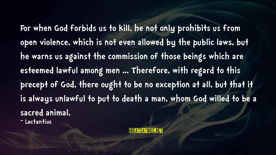 God Always There For Us Sayings By Lactantius: For when God forbids us to kill, he not only prohibits us from open violence,